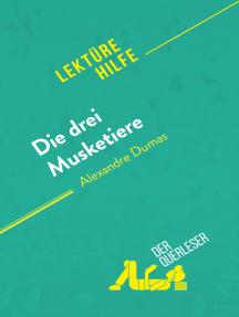 Die drei Musketiere von Alexandre Dumas (Lektürehilfe): Detaillierte Zusammenfassung, Personenanalyse und Interpretation