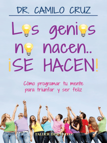 Los genios no nacen… ¡SE HACEN!: Cómo programar tu mente para triunfar y ser feliz