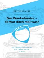 Der Wankelmotor - da war doch mal was?: Die Wahrheit einer Erfindung ist eine Tochter der Zeit
