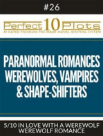 "Perfect 10 Paranormal Romances - Werewolves, Vampires & Shape-Shifters Plots #26-5 ""IN LOVE WITH A WEREWOLF – WEREWOLF ROMANCE"""