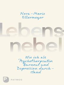 Lebensnebel: Wie ich als Psychotherapeutin Burnout und Depression durchstand