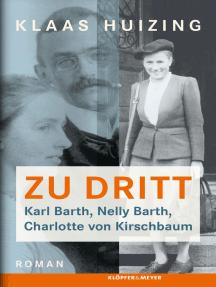 Zu dritt. Karl Barth, Nelly, Barth, Charlotte von Kirschbaum: Roman
