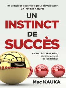 UN INSTINCT DE SUCCÈS: 10 principes essentiels pour développer un instinct naturel de succès, de réussite, de bien-être et de leadership