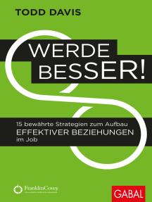 Werde besser!: 15 bewährte Strategien zum Aufbau effektiver Beziehungen im Job