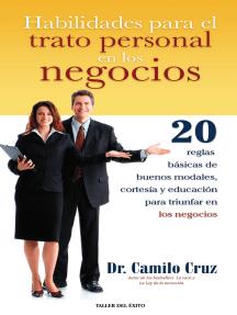 Habilidades para el trato personal en los negocios: 20 reglas básicas de buenos modales, cortesía y educación para triunfar en los negocios