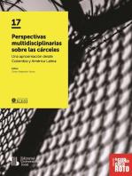 Perspectivas multidisciplinarias sobre las cárceles: Una aproximación desde Colombia y América Latina