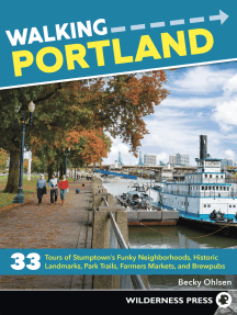 Walking Portland: 33 Tours of Stumptown's Funky Neighborhoods, Historic Landmarks, Park Trails, Farmers Markets, and Brewpubs