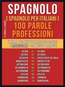 Spagnolo ( Spagnolo Per Italiani ) 100 Parole - Professioni: Impara 100 nuove parole spagnole - Professioni - con testo bilingue