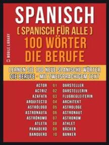 Spanisch ( Spanisch für Alle ) 100 Wörter - Die Berufe: Lernen Sie 100 neue Spanische Wörter - Die Berufe - mit zweisprachigem Text
