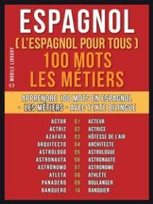 Espagnol ( L'Espagnol Pour Tous ) 100 Mots - Les Métiers: Apprendre 100 mots en Espagnol -  Les Métiers - avec texte bilingue