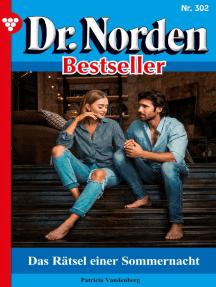 Dr. Norden Bestseller 302 – Arztroman: Das Rätsel einer Sommernacht