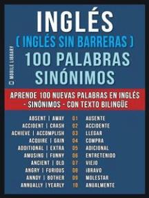 Inglés ( Inglés sin Barreras ) 100 Palabras - Sinónimos: Aprende 100 nuevas palabras en Inglés - 100 Sinónimos en Inglès - con texto bilingüe