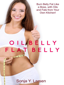 Oil Belly, Flat Belly: Lose Belly Fat Fast with Healthy Oils from Your Kitchen