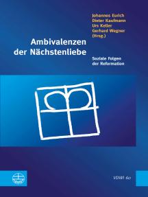 Ambivalenzen der Nächstenliebe: Soziale Folgen der Reformation