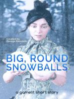 Big, Round Snowballs