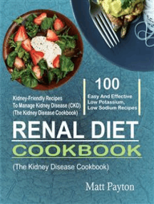 Renal Diet Cookbook: 100 Easy And Effective Low Potassium, Low Sodium Kidney-Friendly Recipes To Manage Kidney Disease (CKD) (The Kidney Disease Cookbook)
