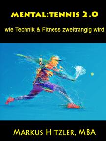 Mental:tennis 2.0: wie Technik & Fitness zweitrangig wird