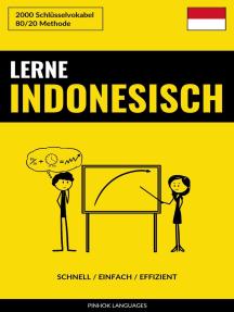 Lerne Indonesisch: Schnell / Einfach / Effizient: 2000 Schlüsselvokabel