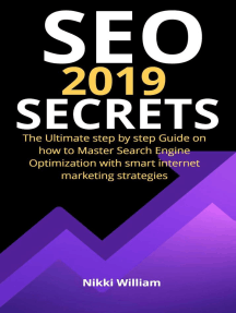 Seo 2019 Secrets: The Ultimate Step By Step Guide on How to Master Search Engine Optimization With Smart Internet Marketing Strategies
