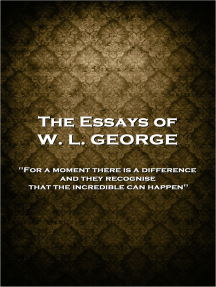 The Essays of W. L. George: 'For a moment there is a difference, and they recognise that the incredible can happen''