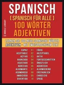 Spanisch ( Spanisch für Alle ) 100 Wörter - Adjektiven: Lernen Sie 100 neue Spanische Wörter - Die Adjektiven - mit zweisprachigem Text