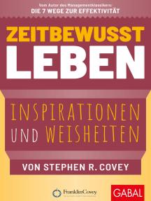 Zeitbewusst leben: Inspirationen und Weisheiten von Stephen R. Covey