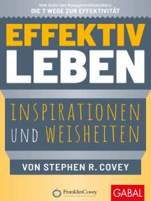 Effektiv leben: Inspirationen und Weisheiten von Stephen R. Covey