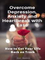 How to Overcome Depression, Grief, Anxiety and Heartbreak with Ease