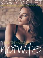 Anonymous Hotwife - A Wife Watching Hotwife Romance Novel
