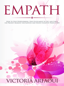 Empath: How to Stop Overthinking, Find Fulfillment in Life and Enjoy the Present Moment for Empaths and Highly Sensitive People: Empath Series, #2
