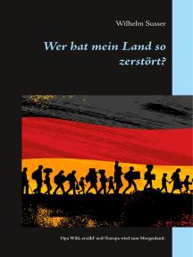 Wer hat mein Land so zerstört?: Opa Willi, erzähl' mal! Europa wird zum Morgenland.