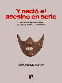 Y nació el asesino en serie: El origen del monstruo en el terror fílmico y popular estadounidense