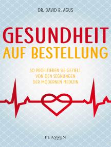 Gesundheit auf Bestellung: So profitieren Sie gezielt von den Segnungen der modernen Medizin