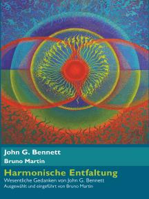 Harmonische Entfaltung: Wesentliche Gedanken von John G. Bennett