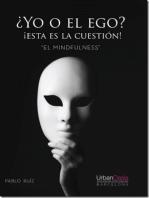 """¿Yo o el ego? ¡Esta es la cuestión! """"El mindfulness"""""""