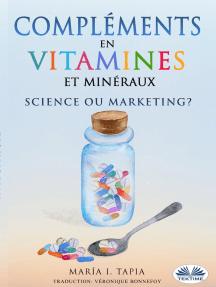 Compléments En Vitamines Et Minéraux, Science Ou Marketing ?: Guide Pour Distinguer Les Vérités (Fondées Sur Des Faits) Des Mensonges
