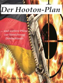 Der Hooton-Plan: ... und weitere Pläne zur Vernichtung Deutschlands