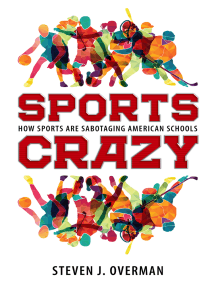 Sports Crazy: How Sports Are Sabotaging American Schools