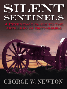 Silent Sentinels: A Reference Guide to the Artillery at Gettysburg