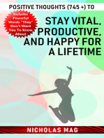 Positive Thoughts (745 +) to Stay Vital, Productive, and Happy for a Lifetime