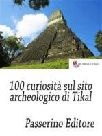 100 curiosità sul sito archeologico di Tikal