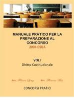 Manuale Pratico per la preparazione al concorso 2004 DSGA Vol. I Diritto Costituzionale