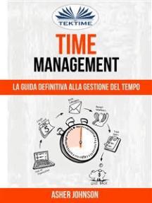 Time Management: La Guida Definitiva Alla Gestione Del Tempo