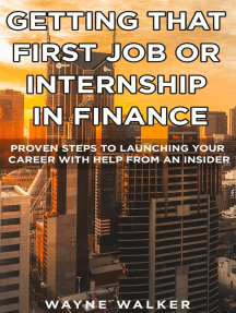 Getting That First Job or Internship In Finance: Proven steps to launching your career with help from an insider