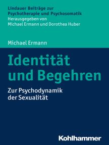 Identität und Begehren: Zur Psychodynamik der Sexualität