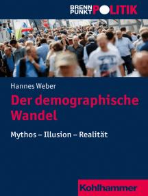 Der demographische Wandel: Mythos - Illusion - Realität
