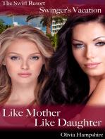 The Swirl Resort, Swinger's Vacation, Like Mother, Like Daughter