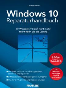 Windows 10 Reparaturhandbuch: Ihr Windows 10 läuft nicht mehr? Hier finden Sie die Lösung! 2. Auflage inklusive Update 2018