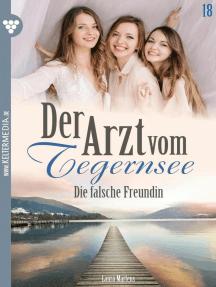 Der Arzt vom Tegernsee 18 – Arztroman: Die falsche Freundin