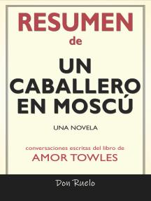 Lea Resumen De Un Caballero En Moscú Una Novela Conversaciones Escritas Del Libro De De Don Ruelo En Línea Libros
